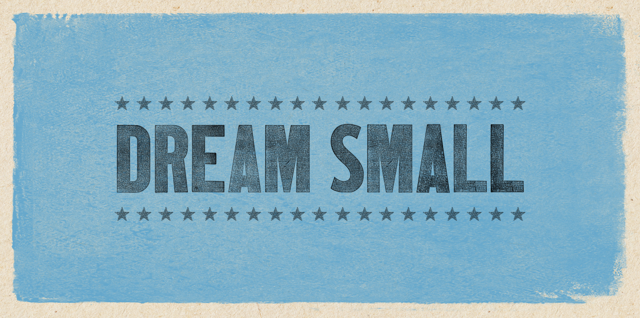 Dream Small Campaign